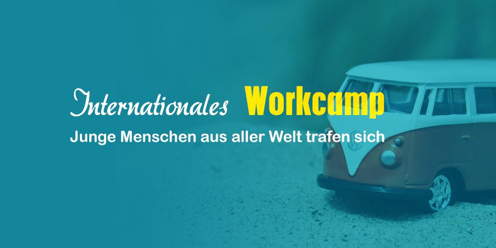 Internationales Workcamp